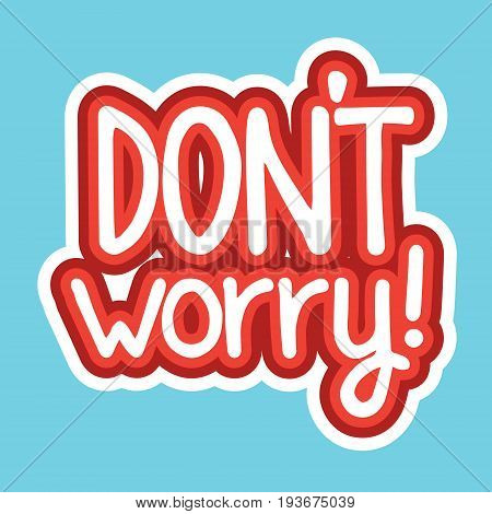 Dont Worry Sticker Social Media Network Message Badges Design Vector Illustration