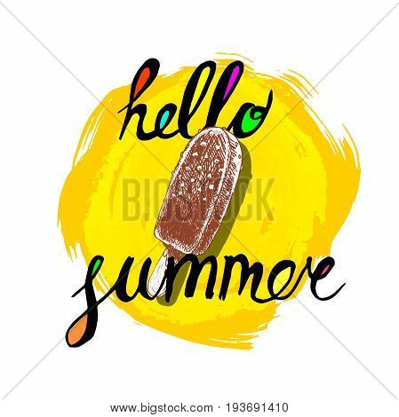 Hello summer hand written phrase with colorful fills and chocolate ice cream. Inscription ink hello summer on yellow rough circle. Hand drawn colorful sketch chocolate ice cream.