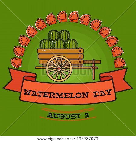 Watermelon day poster. Greeting  card about watermelons on cart.  Summer holiday banner. Celebrate National Watermelon Day, annual holiday in USA on August 3,