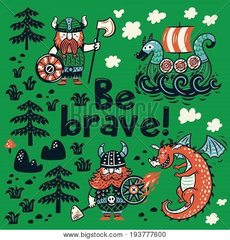 Be brave card. Funny print with three vikings, dragon and ship in cartoon style. Vector illustration.