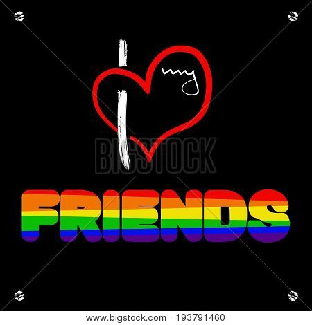 Stylized heart and inscription I love my frends. Using original colors rainbow. Unconventional sexual orientation for LGBT gay and lesbian parade. Vector illustration of a modern flat style design for t-shirt and web.