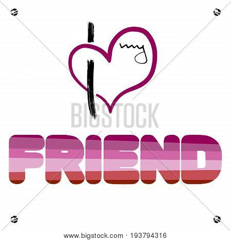 Stylized heart and inscription I love my frend. Using original colors . Unconventional sexual orientation for LGBT gay and lesbian parade. Vector illustration of a modern flat style design for t-shirt and web.