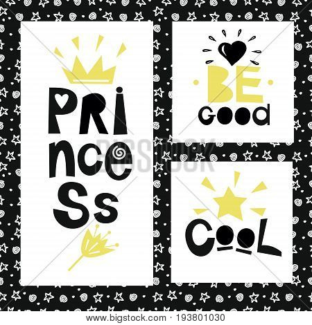 Three sentences on black background of stars and spirals. Princess. Be good. Cool. Kids design. Poster.