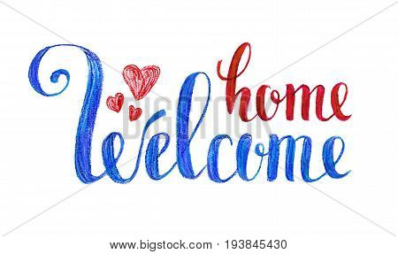 Welcome home. Artistic Handwritten greeting card poster with calligraphy Color pencils on a white background.