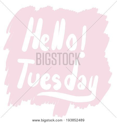 Hello Tuesday on pink background , Day Concept