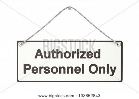 Authorized personnel only hanging sign 3D rendering isolated on white background