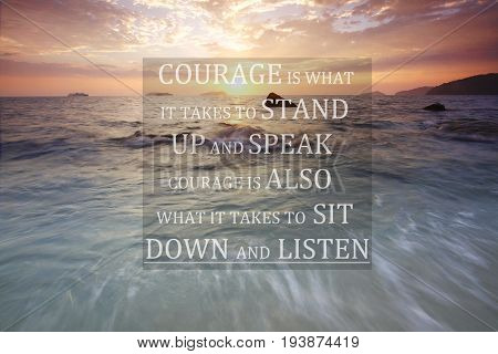 Blurry sunset with Inspirational quote - Courage is what it takes to stand up and speak, courage is also what it takes to sit down and listen