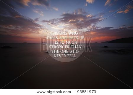 Blurry sunset with Inspirational quote - The one who falls and gets up is so much stronger than the one who never fell