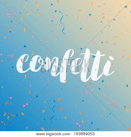 Confetti. Colorful confetti pieces. Holiday background with confetti lettering