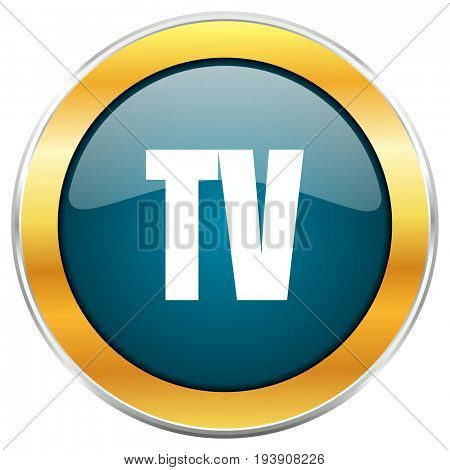 Tv blue glossy round icon with golden chrome metallic border isolated on white background for web and mobile apps designers.