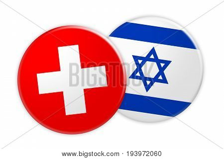 News Concept: Switzerland Flag Button On Israel Flag Button 3d illustration on white background