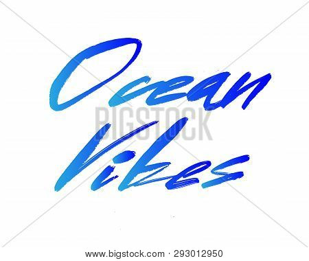 Ocean Vibes Hand Drawn Lettering. Modern Calligraphy. Vector Illustration.