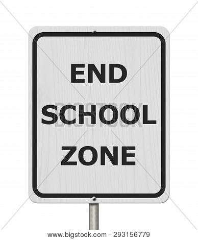 Black And White End School Zone Sign,white Highway Sign With Text End School Zone Isolated Over Whit