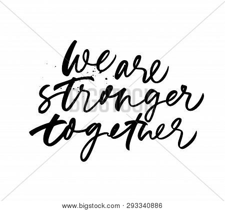 We Are Stronger Together Phrase. Hand Drawn Brush Style Modern Calligraphy. Vector Illustration Of H