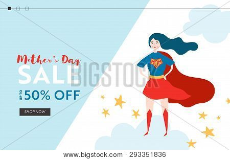 Mothers Day Sale Banner With Superhero Mother For Landing Page. Mother Day Promo Seasonal Discount S