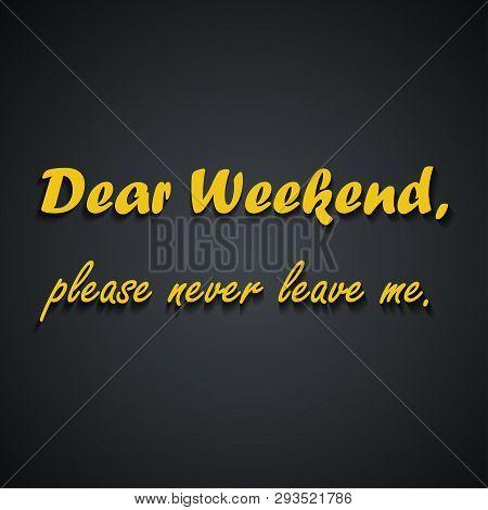 Dear Weekend Please Vector Photo Free Trial Bigstock