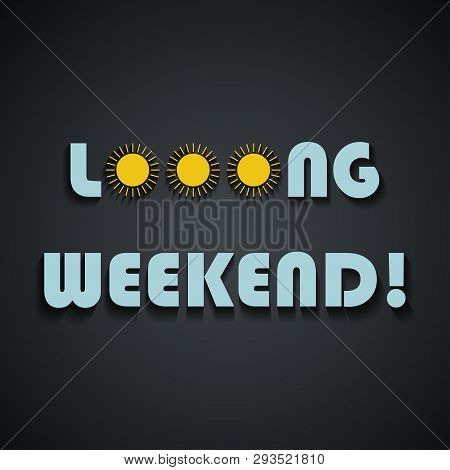 Long Weekend - Weekend Quotes, Funny Inscription Template Design