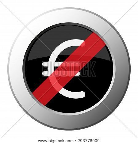 Euro Currency Symbol - Ban Round Metallic Push Button With White Icon On Black And Diagonal Red Stri