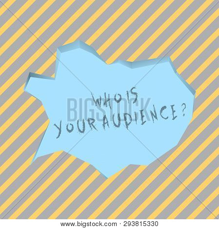 Text Sign Showing Who Is Your Audience Question. Conceptual Photo Who Is Watching Or Listening To Yo