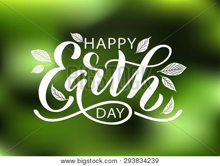 Happy Earth Day Lettering Vector Illustration With Leaves. Hand Drawn Text Design For World Earth Da
