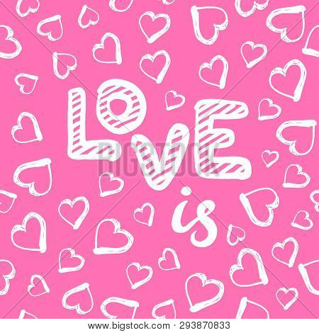 Love Seamless Pattern With Hearts. Happy Valentines Day Greeting Card. Vector Illustration On White