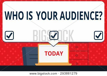 Handwriting Text Who Is Your Audience Question. Concept Meaning Who Is Watching Or Listening To Your