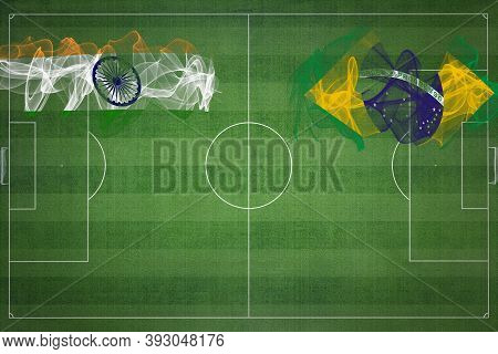 India Vs Brazil Soccer Match, National Colors, National Flags, Soccer Field, Football Game, Competit
