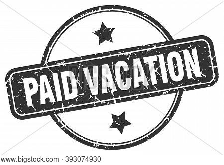 Paid Vacation Grunge Stamp. Paid Vacation Round Vintage Stamp