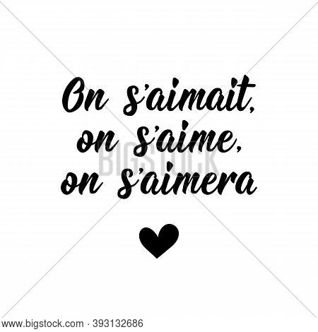 French Lettering. Translation From French - We Loved Each Other, We Love Each Other, We Will Love Ea