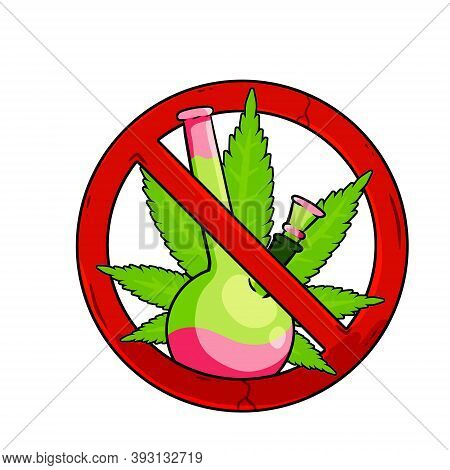 Bong. Prohibition Of Drugs. Stop Marijuana. Glass Instrument For Smoking Ganja. Green Leaf Of The Pl