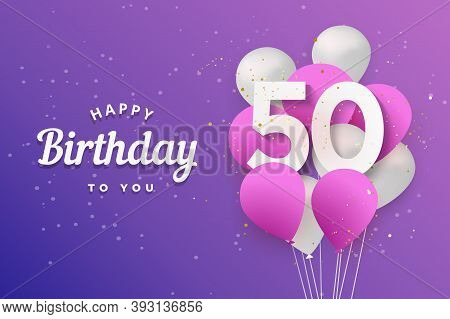 Happy 50th Birthday Balloons Greeting Card Background. 50 Years Anniversary. 50th Celebrating With C