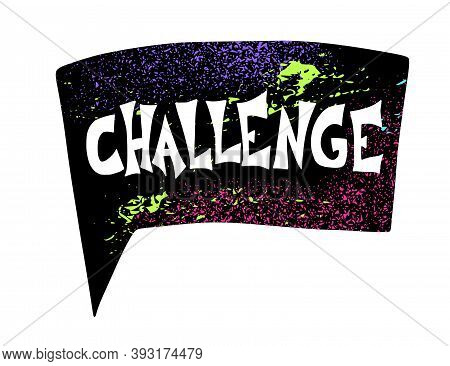 Challenge Text With Speech Bubble. Hand Drawn Phrase. Flashmob Preview. Vector Illusatrtion.