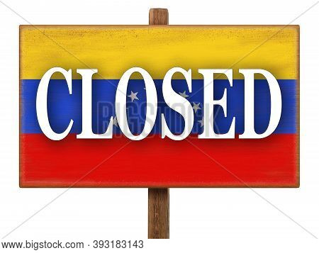 Closed Sign On The Plate With The Image Of The Flag Of Venezuela. Signboard With Text. Quarantine Du