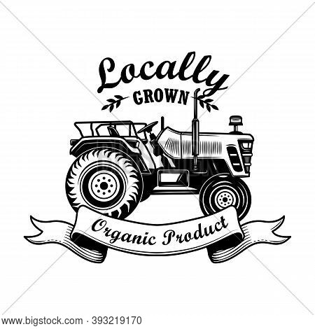 Organic Product Emblem Vector Illustration. Farmers Tractor, Ribbon, Locally Grown Text. Agriculture