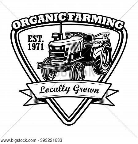 Organic Farming Badge Vector Illustration. Farmers Tractor, Triangular Frame, Locally Grown Traditio