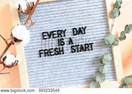 Flowers And Letterboard With Quote Every Day Is A Fresh Start