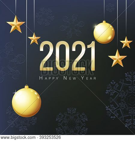 Greeting Card 2021 Happy New Year. Illustration With Gold Christmas Balls, Stars And Place For Text.