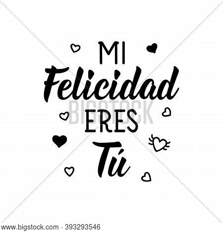 Spanish Lettering. Translation From Spanish - My Happiness Is You. Element For Flyers, Banner, T-shi