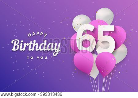 Happy 65th Birthday Balloons Greeting Card Background. 65 Years Anniversary. 65th Celebrating With C