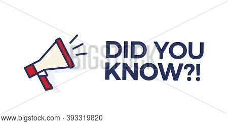 Did You Know Text With Megaphone. Vector Banner For Curiosity, Knowledge, Quiz Games, Trivia And Oth