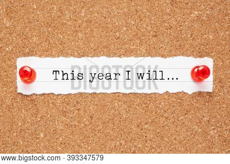 Inspirational Text This Year I Will Typed On A Piece Of White Paper Pinned On Cork Bulletin Board. M