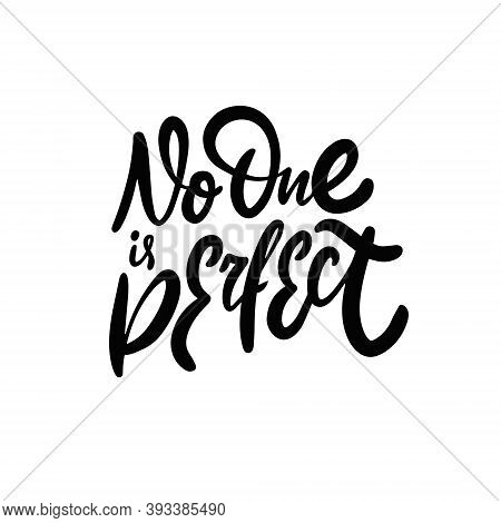 No One Is Perfect. Hand Drawn Lettering Phrase. Vector Illustration.
