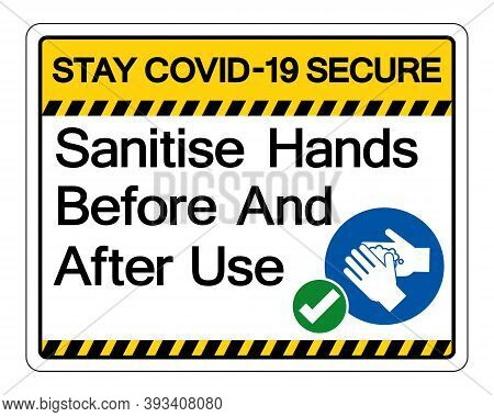 Stay Covid-19 Secure Sanitise Hands Before And After Use Symbol Sign, Vector Illustration, Isolate O