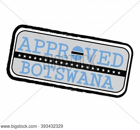 Vector Stamp Of Approved Logo With Botswana Flag In The Shape Of O And Text Botswana. Grunge Rubber