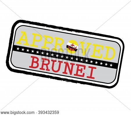Vector Stamp Of Approved Logo With Brunei Darussalam Flag In The Shape Of O And Text Brunei. Grunge
