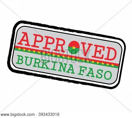 Vector Stamp Of Approved Logo With Burkina Faso Flag In The Shape Of O And Text Burkina Faso. Grunge