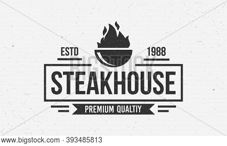 Steak House Vintage Logo. Barbecue Grill Logo Template With Grunge Texture. Bbq Logo For Party, Rest
