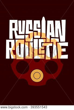 Russian Roulette Lettering With Revolver Cylinder And Bullet. Vector Illustration With Handdrawn Typ