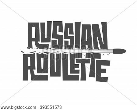 Typography Russian Roulette Game Concept Isolated On White Background. Monochrome Vector Template Wi