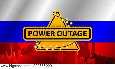 Power Outage, Yellow Warning Sign Wrapped With Garland On The Background Of The Flag Of Russia With